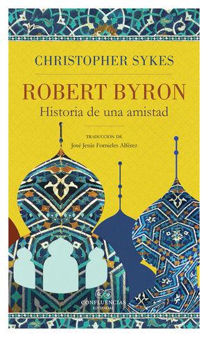 ROBERT BYRON. HISTORIA DE UNA AMISTAD *