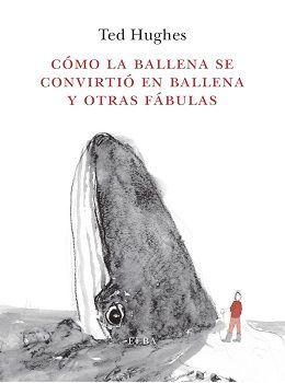 CÓMO LA BALLENA SE CONVIRTIÓ EN BALLENA Y OTRAS FÁBULAS *