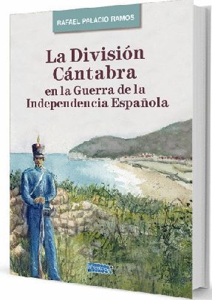 LA DIVISIÓN CÁNTABRA EN LA GUERRA DE LA INDEPENDENCIA ESPAÑOLA *