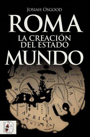 ROMA. LA CREACIÓN DEL ESTADO MUNDO *