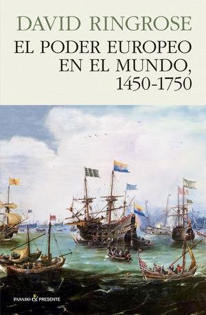 EL PODER EUROPEO EN EL MUNDO, 1450 - 1750 *