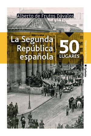 LA SEGUNDA REPÚBLICA ESPAÑOLA EN 50 LUGARES *