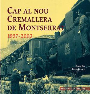 CAP AL NOU CREMALLERA DE MONTSERRAT 1957-2003 *