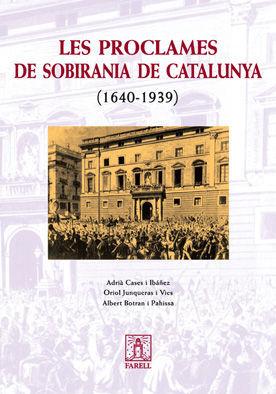 LES PROCLAMES DE SOBIRANIA DE CATALUNYA (1640-1939)
