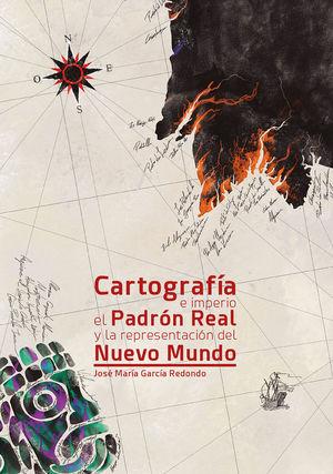 CARTOGRAFIA E IMPERIO EL PADRON REAL Y LA REPRESENTACION DEL NUEVO MUNDO