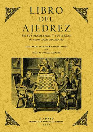LIBRO DEL AJEDREZ. DE SUS PROBLEMAS Y SUTILEZAS *