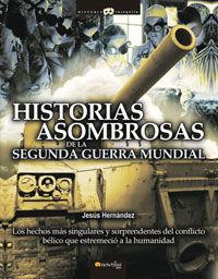 HISTORIAS ASOMBROSAS DE LA SEGUNDA GUERRA MUNDIAL *