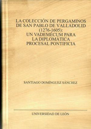 LA COLECCIÓN DE PERGAMINOS DE SAN PABLO DE VALLADOLID (1276-1605)  *