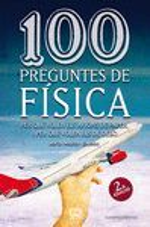 100 PREGUNTES DE FÍSICA (SEGONA EDICIÓ) *