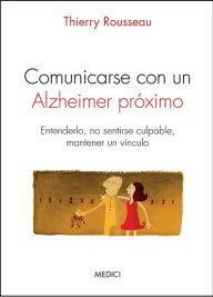 COMUNICARSE CON UN ALZHEIMER PRÓXIMO *