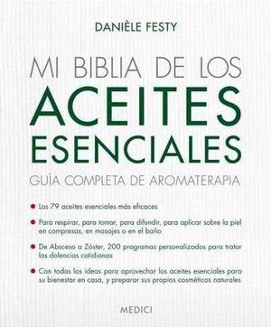 MI BIBLIA DE LOS ACEITES ESENCIALES *