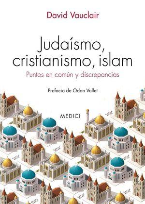 JUDAISMO, CRISTIANISMO, ISLAM *