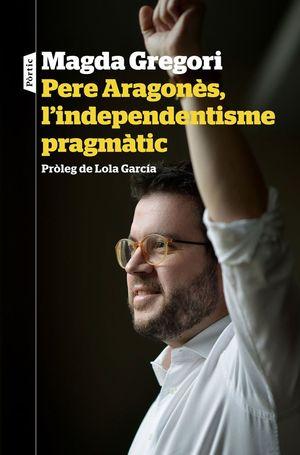 PERE ARAGONÈS, L'INDEPENDENTISME PRAGMÀTIC *