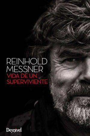 REINHOLD MESSNER. VIDA DE UN SUPERVIVIENTE  *
