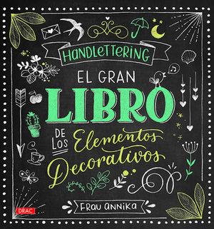 HANDLETTERING. EL GRAN LIBRO DE LOS ELEMETOS DECORATIVOS *