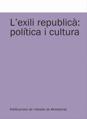 L'EXILI REPUBLICÀ: POLÍTICA I CULTURA *