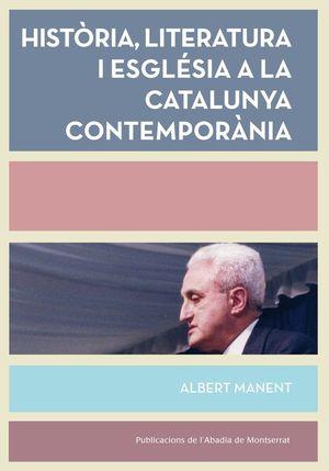 HISTÒRIA, LITERATURA I ESGLÉSIA A LA CATALUNYA CONTEMPORÀNIA *