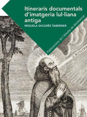 ITINERARIS DOCUMENTALS D'IMATGERIA LUL·LIANA ANTIGA *