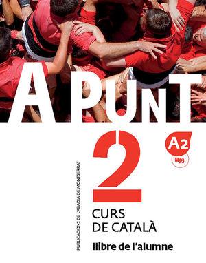 A PUNT. CURS DE CATALÀ. LLIBRE DE L'ALUMNE, 2 *