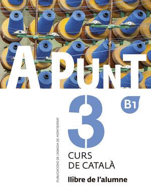 A PUNT. CURS DE CATALÀ. LLIBRE DE L'ALUMNE, 3 *