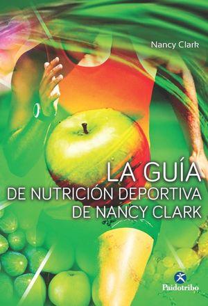 LA GUÍA DE NUTRICIÓN DEPORTIVA DE NANCY CLARK *