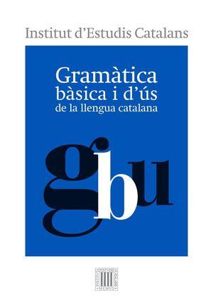 GRAMÀTICA BÀSICA I D'ÚS DE LA LLENGUA CATALANA *