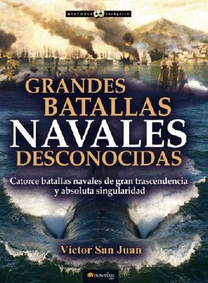 GRANDES BATALLAS NAVALES DESCONOCIDAS *