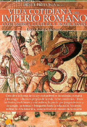 BREVE HISTORIA DE LA VIDA COTIDIANA DEL IMPERIO ROMANO *