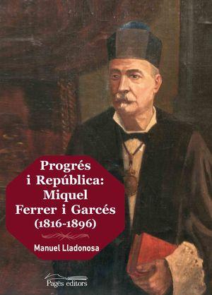 PROGRÉS I REPÚBLICA: MIQUEL FERRER I GARCÉS (1816-1896) *