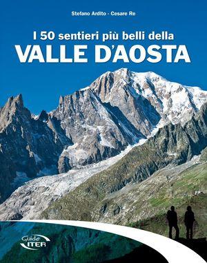 I 50 SENTIERI PIÙ BELLI DELLA VALLE D'AOSTA *