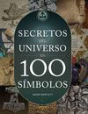 SECRETOS DEL UNIVERSO EN 100 SÍMBOLOS *